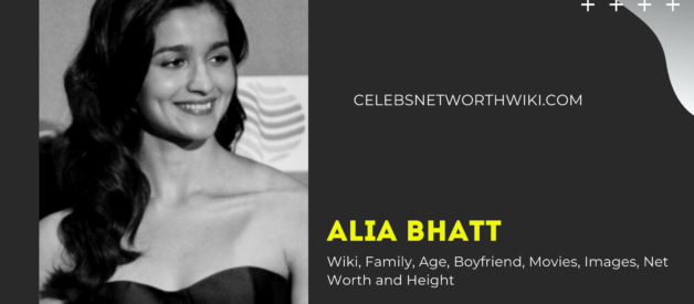 Alia Bhatt Wiki, Family, Age, Boyfriend, Movies, Images, Net Worth and Height