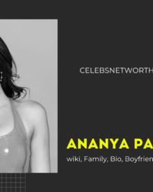 Ananya Pandey wiki, Family, Bio, Boyfriends, Net worth and more