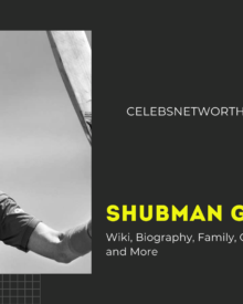 Shubman Gill Wiki, Biography, Age, Family, Girlfriend, Career, Net Worth & More