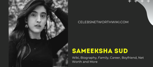 Sameeksha Sud Wiki, Biography, Family, Career, Boyfriend, Net Worth and More