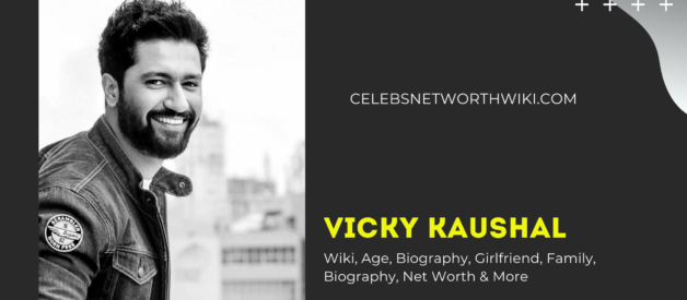 Vicky Kaushal Wiki, Age, Biography, Girlfriend, Family, Biography, Net Worth & More