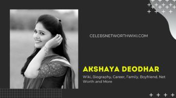 Akshaya Deodhar Wiki, Biography, Career, Family, Boyfriend, Net Worth and More