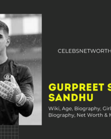 Gurpreet Singh Sandhu Wiki, Age, Biography, Girlfriend, Family, Biography, Net Worth & More