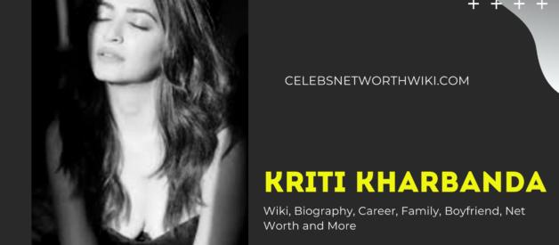 Kriti Kharbanda Wiki, Biography, Career, Family, Boyfriend, Net Worth and More
