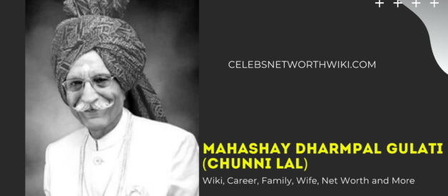 Mahashay Dharmpal Gulati (Chunni Lal) Wiki, Career, Family, Wife, Net Worth and More