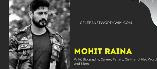 Mohit Raina Wiki, Biography, Career, Family, Girlfriend, Net Worth and More