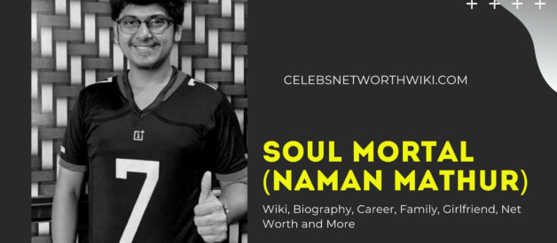 Soul Mortal (Naman Mathur) Wiki, Biography, Career, Family, Girlfriend, Net Worth and More