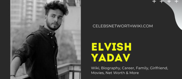 Elvish Yadav Wiki, Biography, Career, Family, Girlfriend, Movies, Net Worth & More