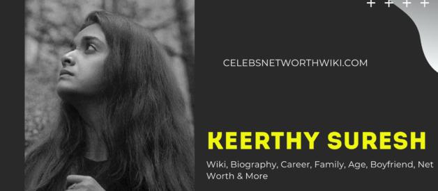 Keerthy Suresh Wiki, Biography, Career, Family, Age, Boyfriend, Net Worth & More