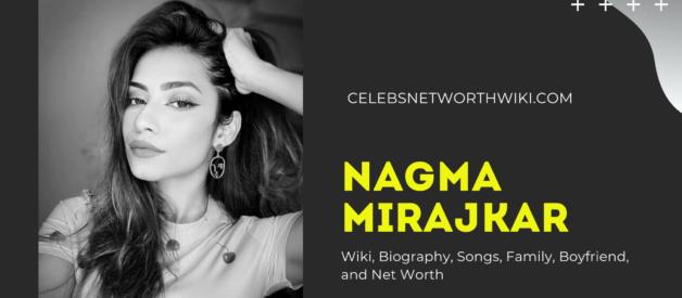 Nagma Mirajkar Wiki, Biography, Songs, Family, Boyfriend, and Net Worth