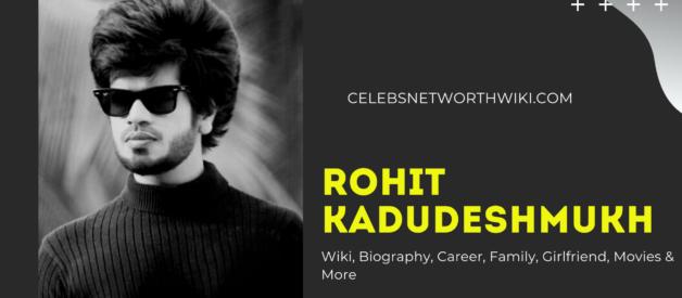 Rohit KaduDeshmukh Wiki, Biography, Career, Family, Girlfriend, Movies & More