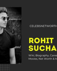 Rohit Suchanti Wiki, Biography, Career, Family, Girlfriend, Movies, Net Worth & More