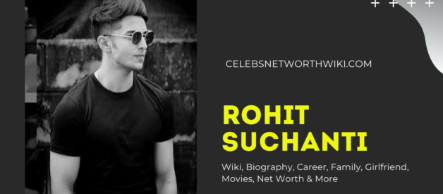 Rohit Suchanti Wiki, Biography, Career, Family, Girlfriend, Movies, Net Worth & More