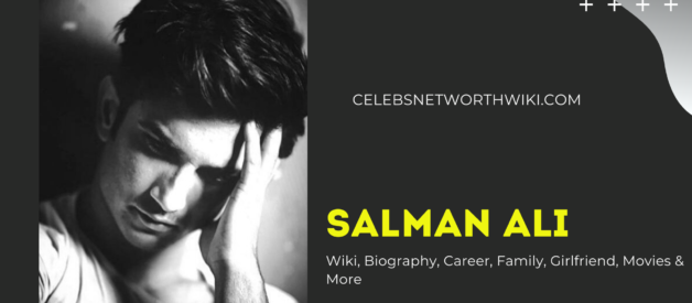 Salman Ali Wiki, Biography, Career, Family, Girlfriend, Movies & More