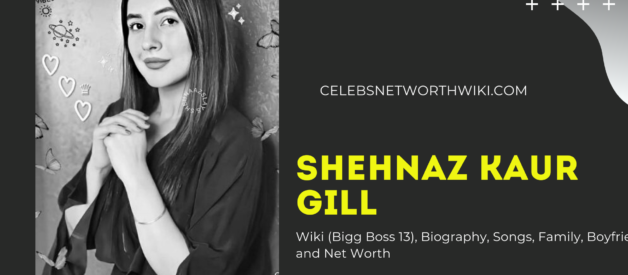 Shehnaz Kaur Gill Wiki (Bigg Boss 13), Biography, Songs, Family, Boyfriend, and Net Worth