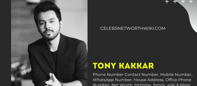 Tony Kakkar Phone Number,Contact Number, Mobile Number, WhatsApp Number