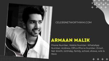 Armaan Malik Phone Number, WhatsApp Number, Contact Number, Office Phone Number