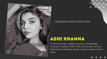 Ashi Khanna Phone Number, WhatsApp Number, Contact Number, Office Phone Number