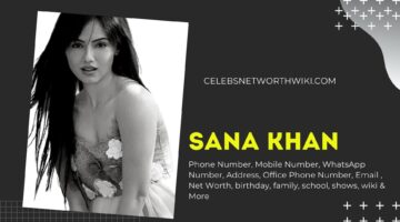 Sana Khan Phone Number, Texting Number, Contact Number, Office Phone Number